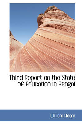 Third Report on the State of Education in Bengal by William Adam