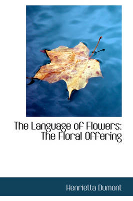 The Language of Flowers The Floral Offering by Henrietta Dumont