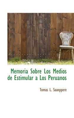 Memoria Sobre Los Medios de Estimular a Los Peruanos by Tomas L Saanppere
