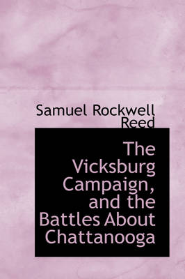 The Vicksburg Campaign, and the Battles about Chattanooga by Sam Rockwell Reed
