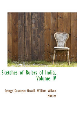 Sketches of Rulers of India, Volume IV by George Devereux Oswell