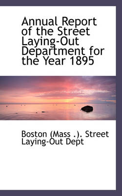 Annual Report of the Street Laying-Out Department for the Year 1895 by Bost (Mass ) Street Laying-Out Dept