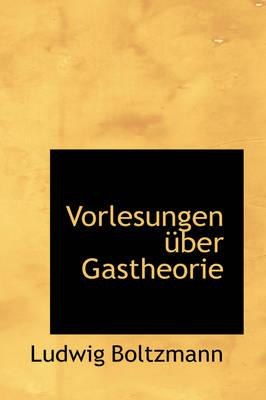 Vorlesungen Ber Gastheorie by Ludwig Boltzmann