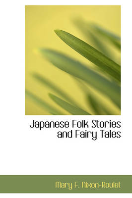 Japanese Folk Stories and Fairy Tales by Mary F Nixon-Roulet