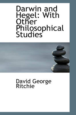 Darwin and Hegel With Other Philosophical Studies by David George Ritchie