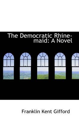 The Democratic Rhine-Maid by Franklin Kent Gifford