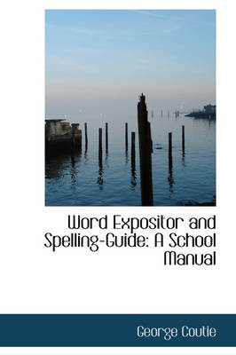 Word Expositor and Spelling-Guide A School Manual by George Coutie