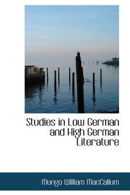 Studies in Low German and High German Literature by Mungo William, Sir MacCallum