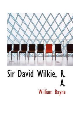 Sir David Wilkie, R. A. by William Bayne