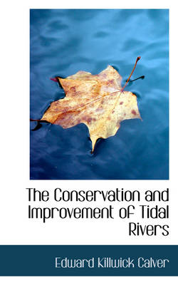 The Conservation and Improvement of Tidal Rivers by Edward Killwick Calver