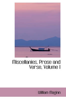 Miscellanies, Prose and Verse, Volume I by William Maginn