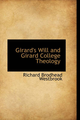 Girard's Will and Girard College Theology by Richard Brodhead Westbrook