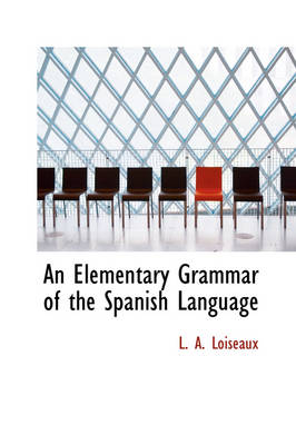 An Elementary Grammar of the Spanish Language by L A Loiseaux