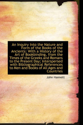 An Inquiry Into the Nature and Form of the Books of the Ancients With a History of the Art of Bookb by John Hannett