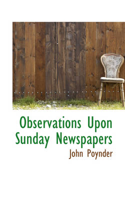 Observations Upon Sunday Newspapers by John Poynder
