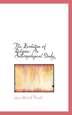 The Evolution of Religion An Anthropological Study by Lewis Richard Farnell