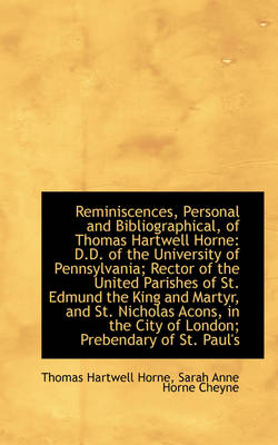 Reminiscences, Personal and Bibliographical, of Thomas Hartwell Horne D.D. of the University of Pen by Thomas Hartwell Horne