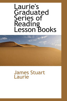 Laurie's Graduated Series of Reading Lesson Books by James Stuart Laurie