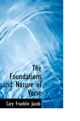 The Foundations and Nature of Verse by Cary Franklin Jacob
