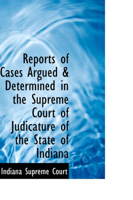 Reports of Cases Argued and Determined in the Supreme Court of Judicature of the State of Indiana by Indiana Supreme Court