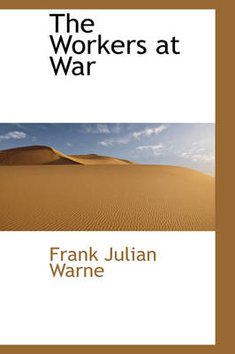 The Workers at War by Frank Julian Warne
