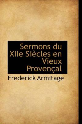 Sermons Du Xiie Si Cles En Vieux Proven Al by Frederick Armitage