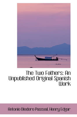 The Two Fathers An Unpublished Original Spanish Work by Antonio Diodoro Pascual