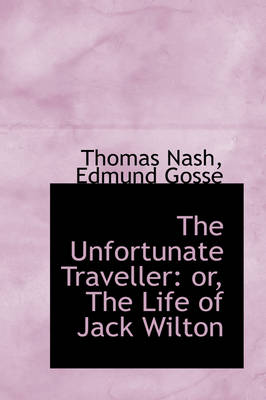 The Unfortunate Traveller Or, the Life of Jack Wilton by Thomas Nash
