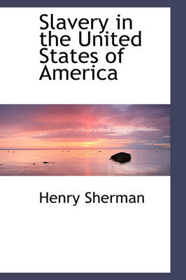 Slavery in the United States of America by Henry Sherman