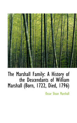 The Marshall Family A History of the Descendants of William Marshall (Born, 1722, Died, 1796) by Oscar Sloan Marshall