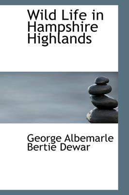 Wild Life in Hampshire Highlands by George Albemarle Bertie Dewar