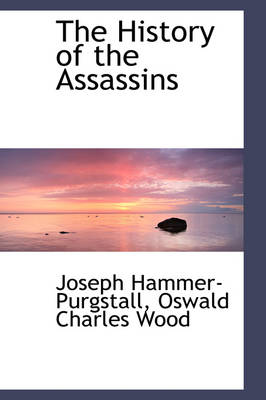 The History of the Assassins by Joseph, Fre Hammer-Purgstall
