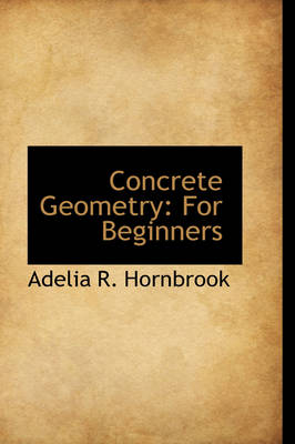 Concrete Geometry For Beginners by Adelia R Hornbrook