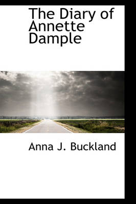 The Diary of Annette Dample by Anna J Buckland