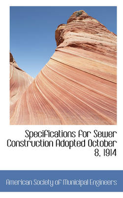 Specifications for Sewer Construction Adopted October 8, 1914 by American Society of Municipal Engineers, Americ Society of Municipal Engineers