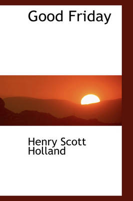 Good Friday by Henry Scott Holland