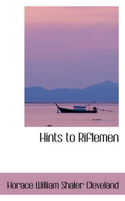 Hints to Riflemen by Horace William Shaler Cleveland