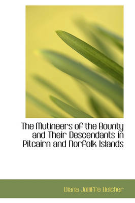 The Mutineers of the Bounty and Their Descendants in Pitcairn and Norfolk Islands by Diana Jolliffe, Lad Belcher