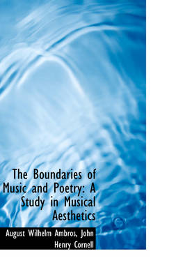 The Boundaries of Music and Poetry A Study in Musical Aesthetics by August Wilhelm Ambros