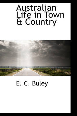 Australian Life in Town & Country by E C Buley