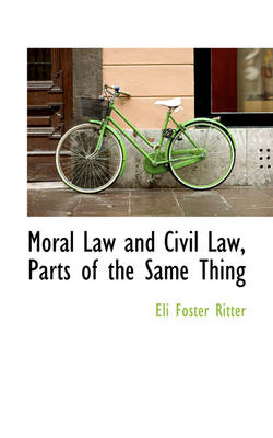 Moral Law and Civil Law, Parts of the Same Thing by Eli Foster Ritter