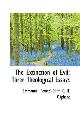 The Extinction of Evil Three Theological Essays by Emmanuel Ptavel-Olliff