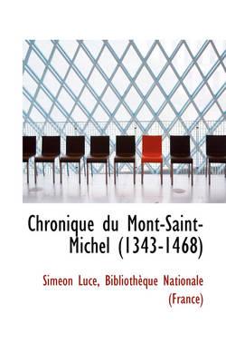Chronique Du Mont-Saint-Michel (1343-1468) by Simon Luce, Sim on Luce