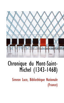 Chronique Du Mont-Saint-Michel (1343-1468) by Simon Luce, Sim on Luce