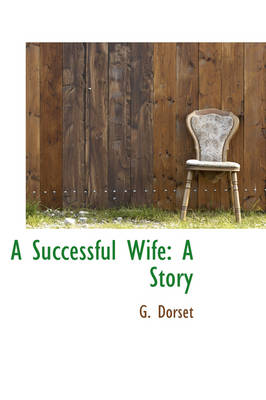 A Successful Wife A Story by G Dorset