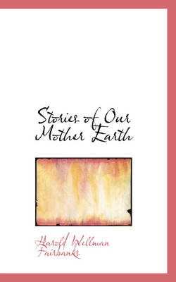 Stories of Our Mother Earth by Harold Wellman Fairbanks