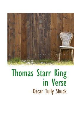 Thomas Starr King in Verse by Oscar Tully Shuck
