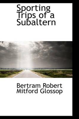 Sporting Trips of a Subaltern by Bertram Robert Mitford Glossop