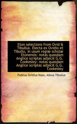 Eton Selections from Ovid & Tibullus. Electa Ex Ovidio Et Tibullo, in Usum Regi Schol Etonensis N by Publius Ovidius Naso
