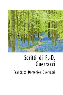 Seritti Di F.-D. Guerrazzi by Francesco Domenico Guerrazzi